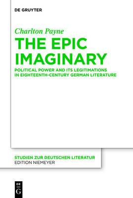 The Epic Imaginary: Political Power and its Legitimations in Eighteenth-Century German Literature