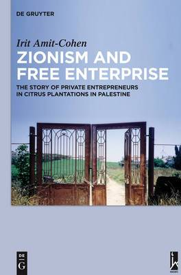 Zionism and Free Enterprise: The Story of Private Entrepreneurs in Citrus Plantations in Palestine in the 1920s and 1930s