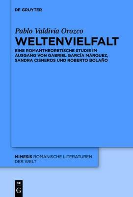 Weltenvielfalt: Eine Romantheoretische Studie Im Ausgang Von Gabriel Garc a M rquez, Sandra Cisneros Und Roberto Bola o