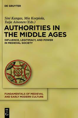 Authorities in the Middle Ages: Influence, Legitimacy, and Power in Medieval Society
