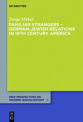 Familiar Strangers German-Jewish Relations in 19th Century America