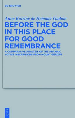 Before the God in this Place for Good Remembrance: A Comparative Analysis of the Aramaic Votive Inscriptions from Mount Gerizim