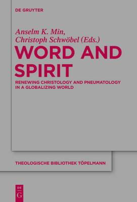Word and Spirit: Renewing Christology and Pneumatology in a Globalizing World