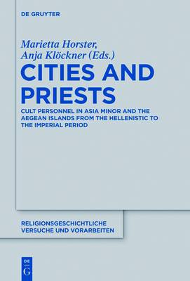 Cities and Priests: Cult Personnel in Asia Minor and the Aegean Islands from the Hellenistic to the Imperial Period