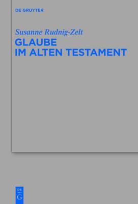 Glaube Im Alten Testament: Eine Begriffsgeschichtliche Untersuchung Unter Besonderer Berucksichtigung Von Jes 7,1-17; Dtn 1-3; Num 13-14 Und Gen 22,1-19