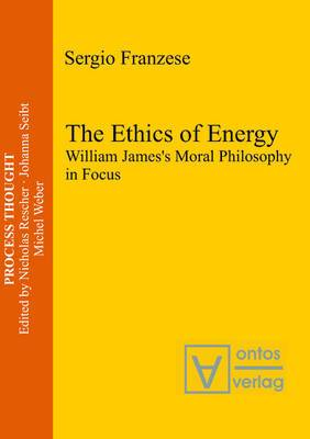 The Ethics of Energy: William James's Moral Philosophy in Focus