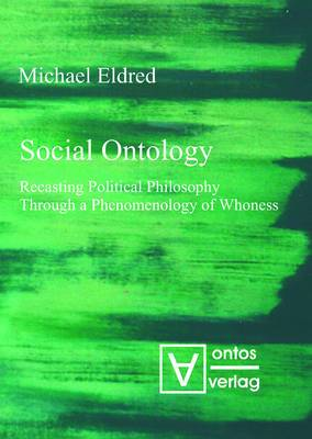 Social Ontology: Recasting Political Philosophy Through a Phenomenology of Whoness