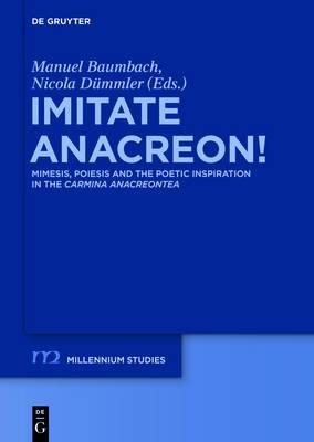 Imitate Anacreon!: Mimesis, Poiesis and the Poetic Inspiration in the Carmina Anacreontea