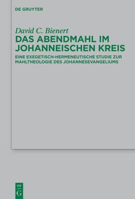 Das Abendmahl Im Johanneischen Kreis: Eine Exegetisch-Hermeneutische Studie Zur Mahltheologie Des Johannesevangeliums