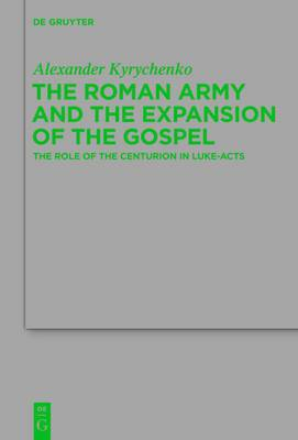 Roman Army and the Expansion of the Gospel: The Role of the Centurion in Luke-Acts