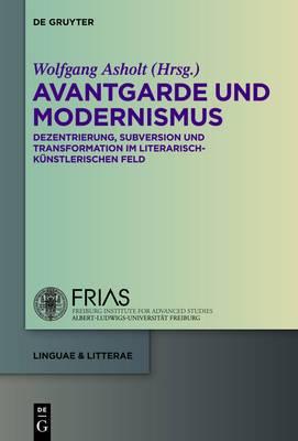 Avantgarde Und Modernismus: Dezentrierung, Subversion Und Transformation Im Literarisch-Kunstlerischen Feld