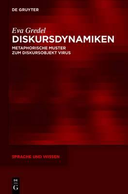 Diskursdynamiken: Metaphorische Muster Zum Diskursobjekt Virus