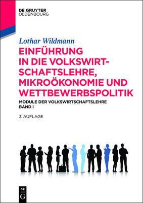 Einfuhrung in Die Volkswirtschaftslehre, Mikrookonomie Und Wettbewerbspolitik: Module Der Volkswirtschaftslehre Band I