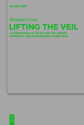 Lifting the Veil: 2 Corinthians 3:7-18 in Light of Jewish Homiletic and Commentary Traditions