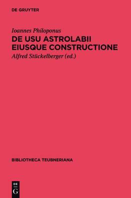 de Usu Astrolabii Eiusque Constructione / Uber Die Anwendung Des Astrolabs Und Seine Anfertigung
