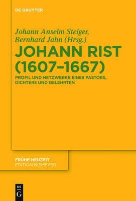 Johann Rist (1607-1667): Profil Und Netzwerke Eines Pastors, Dichters Und Gelehrten