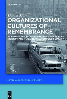 Organizational Cultures of Remembrance: Exploring the Relationships Between Memory, Identity, and Image in an Automobile Company