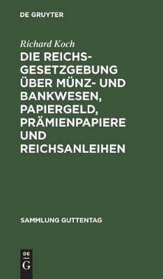 Die Reichsgesetzgebung  ber M nz- Und Bankwesen, Papiergeld, Pr mienpapiere Und Reichsanleihen