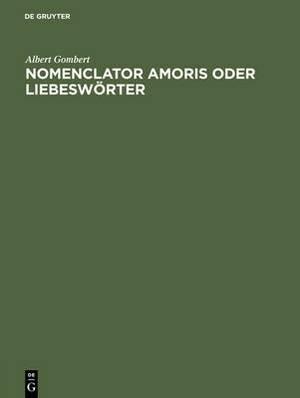 Nomenclator Amoris Oder Liebesw rter: Ein Beitrag Zum Deutschen W rterbuche Der Gebr der Grimm