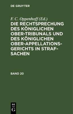 Die Rechtsprechung Des K niglichen Ober-Tribunals Und Des K niglichen Ober-Appellations-Gerichts in Straf-Sachen. Band 20