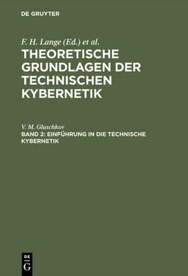 Theoretische Grundlagen Der Technischen Kybernetik, Band 2, Einf�hrung in Die Technische Kybernetik