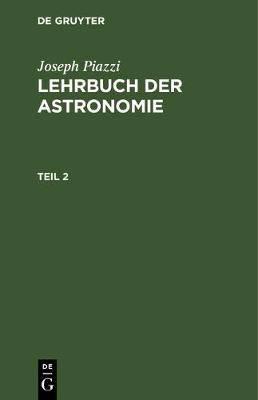Lehrbuch Der Astronomie: Theil 2