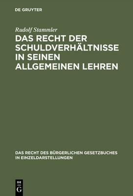 Das Recht Der Schuldverhaltnisse in Seinen Allgemeinen Lehren: Studien Zum Burgerlichen Gesetzbuche Fur Das Deutsche Reich