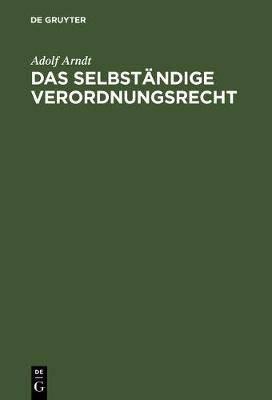 Das Selbst ndige Verordnungsrecht: Zugleich Eine Streitschrift F r Die Historisch-Kritische Methode
