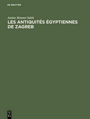 Les Antiquit�s �gyptiennes de Zagreb: Catalogue Raisonn� Des Antiquit�s �gyptiennes Conserv�es Au Mus�e Arch�ologique de Zagreb En Yougoslavie