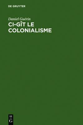 CI-G t Le Colonialisme: Alg rie, Inde, Indochine, Madagascar, Maroc, Palestine, Polyn sie, Tunisie; T moignage Militant