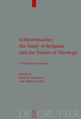 Schleiermacher, the Study of Religion, and the Future of Theology: A Transatlantic Dialogue