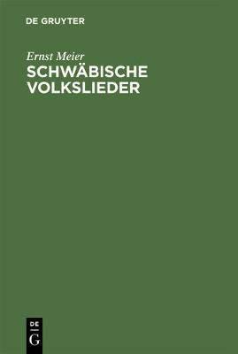 Schwabische Volkslieder: Mit Ausgewahlten Melodien. Aus Mundlicher Ueberlieferung Gesammelt