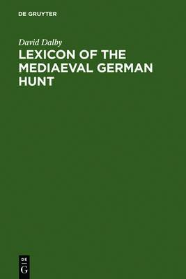 Lexicon of the Mediaeval German Hunt: A Lexicon of Middle High German Terms (1050-1500), Associated with the Chase, Hunting with Bows, Falconry, Trapping and Fowling