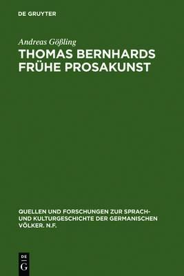 Thomas Bernhards Fruhe Prosakunst: Entfaltung Und Zerfall Seines Asthetischen Verfahrens in Den Romanen Frost - Verstorung - Korrektur