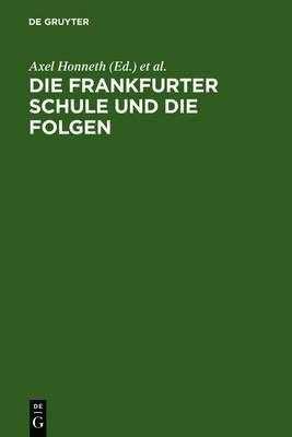 Die Frankfurter Schule Und Die Folgen: Referate Eines Symposiums Der Alexander Von Humboldt-Stiftung Vom 10.-15.12.1984 in Ludwigsburg