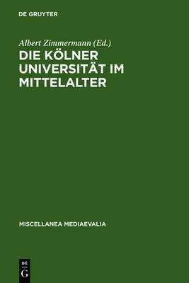 Die Kolner Universitat Im Mittelalter: Geistige Wurzeln Und Soziale Wirklichkeit