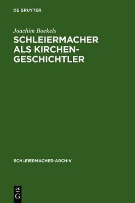 Schleiermacher ALS Kirchengeschichtler: Mit Edition Der Nachschrift Karl Rudolf Hagenbachs Von 1821/22
