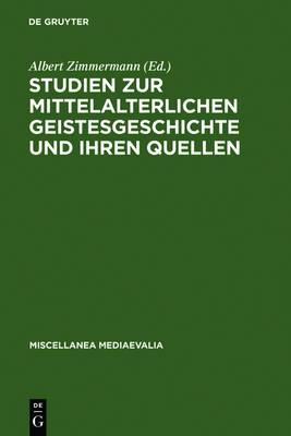 Studien Zur Mittelalterlichen Geistesgeschichte Und Ihren Quellen