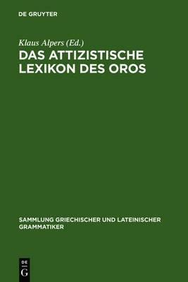 Das Attizistische Lexikon Des Oros: Untersuchung Und Kritische Ausgabe Der Fragmente