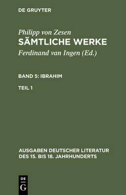 Philipp Von Zesen: Samtliche Werke. Bd 5: Ibrahim. Bd 5/Tl 1
