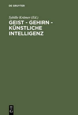 Geist - Gehirn - Kunstliche Intelligenz: Zeitgenossische Modelle Des Denkens. Ringvorlesung an Der Freien Universitat Berlin