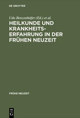 Heilkunde Und Krankheitserfahrung in Der Fruhen Neuzeit: Studien Am Grenzrain Von Literaturgeschichte Und Medizingeschichte