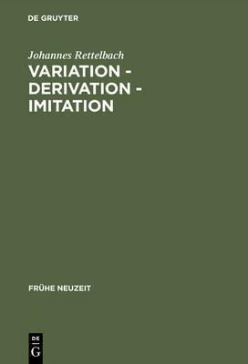 Variation Derivation Imitation: Untersuchungen Zu Den Tonen Der Sangspruchdichter Und Meistersinger