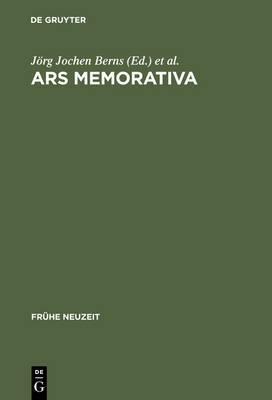Ars Memorativa: Zur Kulturgeschichtlichen Bedeutung Der Gedachtniskunst 1400-1750