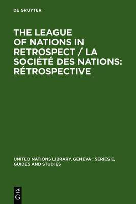 The League of Nations in Retrospect / La Societe Des Nations: Retrospective: Proceedings of the Symposium Organized by the United Nations Library and the Graduate Institute of International Studies, Geneve, 6-9 November 1980 / Actes Du Colloque Organise P