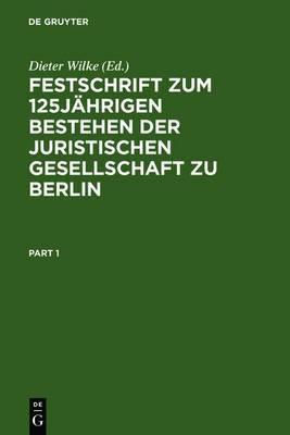 Festschrift Zum 125jahrigen Bestehen Der Juristischen Gesellschaft Zu Berlin