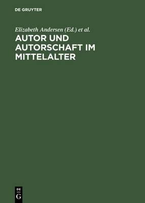 Autor Und Autorschaft Im Mittelalter: Kolloquium Meissen 1995