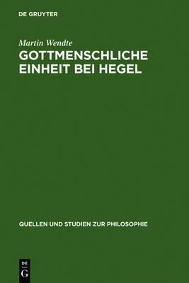 Gottmenschliche Einheit Bei Hegel: Eine Logische Und Theologische Untersuchung