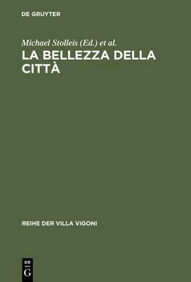 La Bellezza Della Citta: Stadtrecht Und Stadtgestaltung Im Italien Des Mittelalters Und Der Renaissance