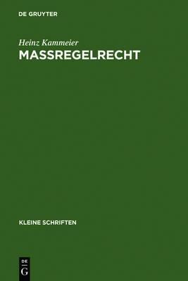 Massregelrecht: Kriminalpolitik, Normgenese Und Systematische Struktur Einer Schuldunabhangigen Gefahrenabwehr